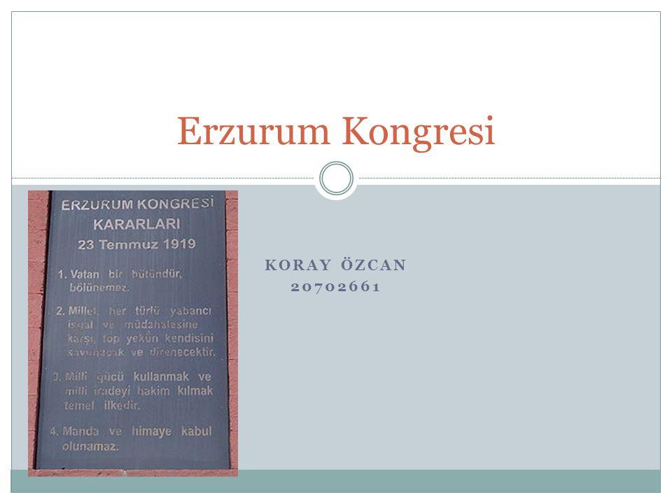 KORAY ÖZCAN 20702661 Erzurum Kongresi