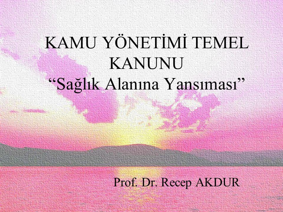 """KAMU YÖNETİMİ TEMEL KANUNU """"Sağlık Alanına Yansıması"""" Prof. Dr. Recep AKDUR"""