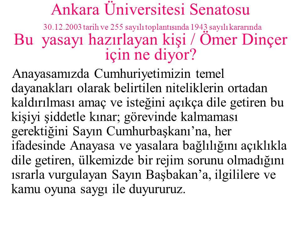 Ankara Üniversitesi Senatosu 30.12.2003 tarih ve 255 sayılı toplantısında 1943 sayılı kararında Bu yasayı hazırlayan kişi / Ömer Dinçer için ne diyor?