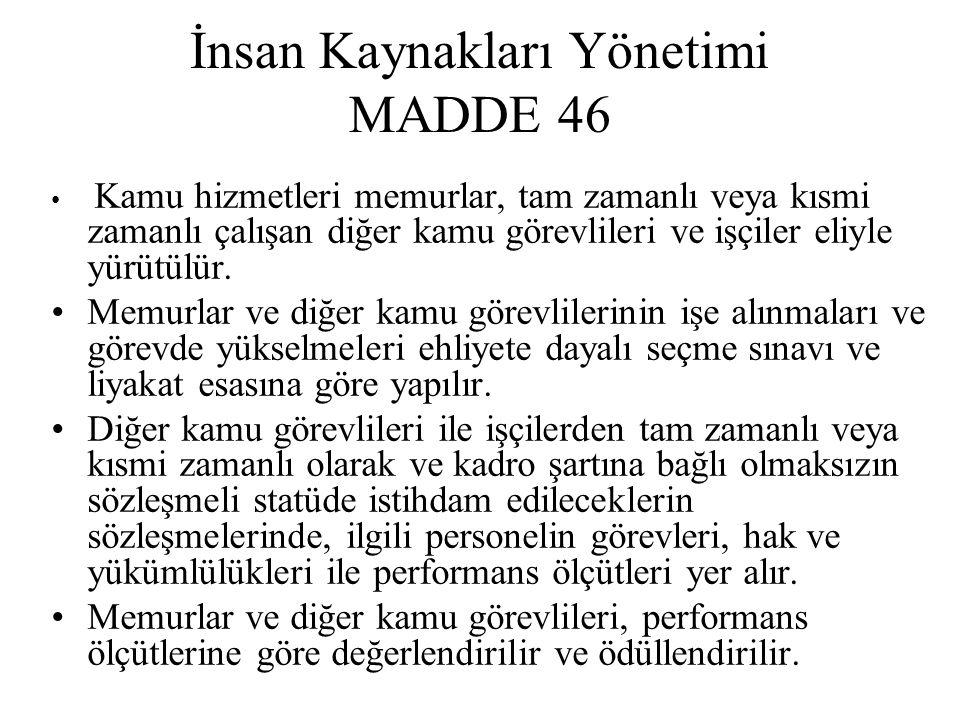 İnsan Kaynakları Yönetimi MADDE 46 Kamu hizmetleri memurlar, tam zamanlı veya kısmi zamanlı çalışan diğer kamu görevlileri ve işçiler eliyle yürütülür