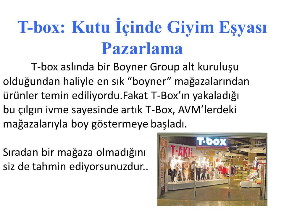 """T-box aslında bir Boyner Group alt kuruluşu olduğundan haliyle en sık """"boyner"""" mağazalarından ürünler temin ediliyordu.Fakat T-Box'ın yakaladığı bu çı"""