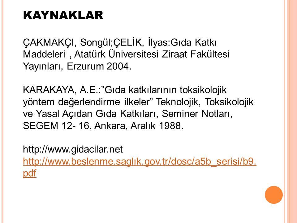"""KAYNAKLAR ÇAKMAKÇI, Songül;ÇELİK, İlyas:Gıda Katkı Maddeleri, Atatürk Üniversitesi Ziraat Fakültesi Yayınları, Erzurum 2004. KARAKAYA, A.E.:""""Gıda katk"""