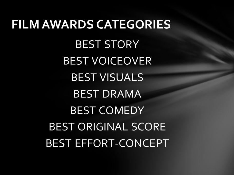 BEST STORY BEST VOICEOVER BEST VISUALS BEST DRAMA BEST COMEDY BEST ORIGINAL SCORE BEST EFFORT-CONCEPT FILM AWARDS CATEGORIES