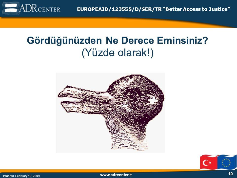www.adrcenter.it Istanbul, February 13, 2009 EUROPEAID/123555/D/SER/TR Better Access to Justice 10 Gördüğünüzden Ne Derece Eminsiniz.