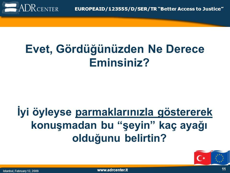 www.adrcenter.it Istanbul, February 13, 2009 EUROPEAID/123555/D/SER/TR Better Access to Justice 11 Evet, Gördüğünüzden Ne Derece Eminsiniz.