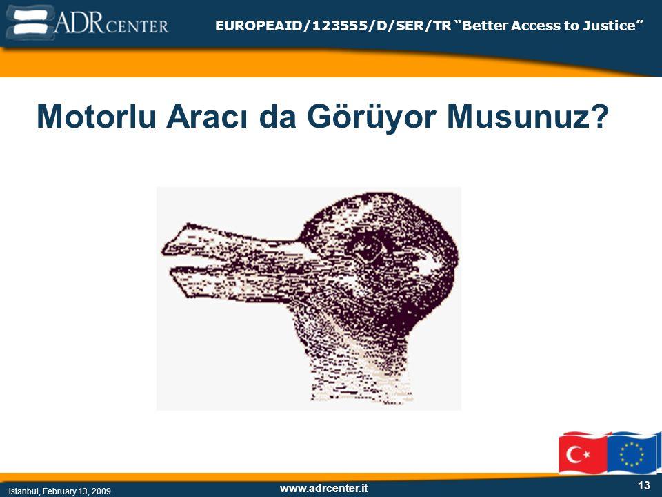 www.adrcenter.it Istanbul, February 13, 2009 EUROPEAID/123555/D/SER/TR Better Access to Justice 13 Motorlu Aracı da Görüyor Musunuz?