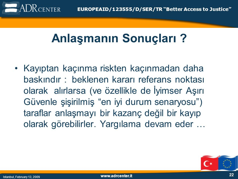 www.adrcenter.it Istanbul, February 13, 2009 EUROPEAID/123555/D/SER/TR Better Access to Justice 22 Anlaşmanın Sonuçları .