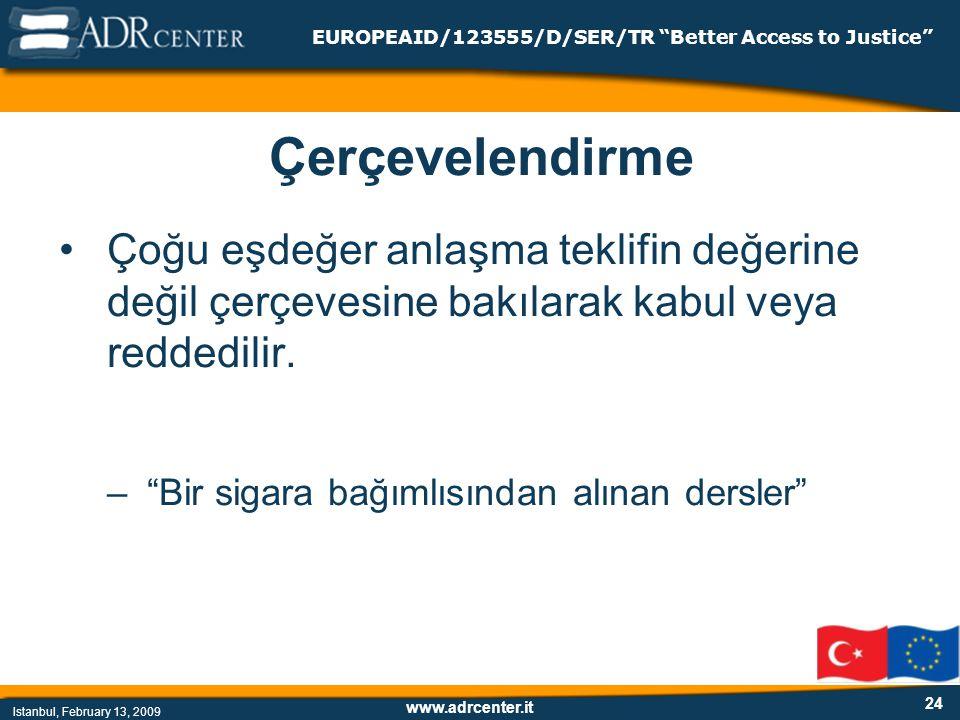 www.adrcenter.it Istanbul, February 13, 2009 EUROPEAID/123555/D/SER/TR Better Access to Justice 24 Çerçevelendirme Çoğu eşdeğer anlaşma teklifin değerine değil çerçevesine bakılarak kabul veya reddedilir.