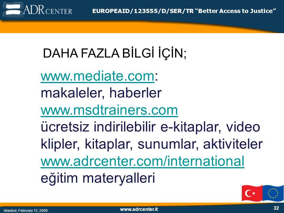 www.adrcenter.it Istanbul, February 13, 2009 EUROPEAID/123555/D/SER/TR Better Access to Justice 32 www.mediate.comwww.mediate.com: makaleler, haberler www.msdtrainers.com www.msdtrainers.com ücretsiz indirilebilir e-kitaplar, video klipler, kitaplar, sunumlar, aktiviteler www.adrcenter.com/international www.adrcenter.com/international eğitim materyalleri DAHA FAZLA BİLGİ İÇİN;