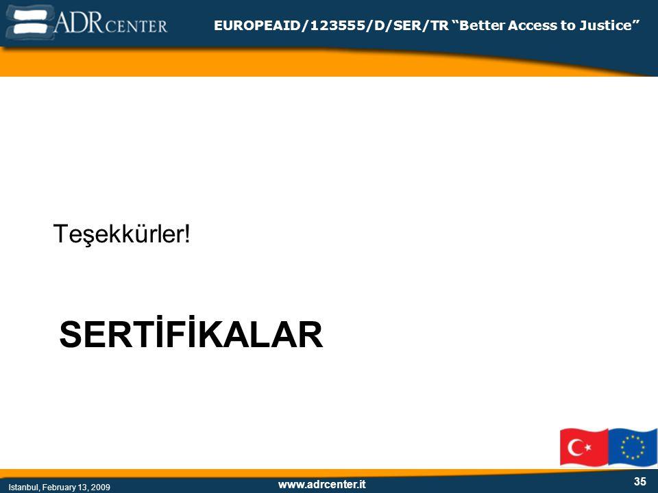 www.adrcenter.it Istanbul, February 13, 2009 EUROPEAID/123555/D/SER/TR Better Access to Justice SERTİFİKALAR Teşekkürler.