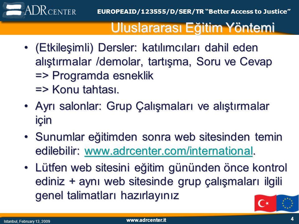 www.adrcenter.it Istanbul, February 13, 2009 EUROPEAID/123555/D/SER/TR Better Access to Justice 4 Uluslararası Eğitim Yöntemi (Etkileşimli) Dersler: katılımcıları dahil eden alıştırmalar /demolar, tartışma, Soru ve Cevap => Programda esneklik => Konu tahtası.(Etkileşimli) Dersler: katılımcıları dahil eden alıştırmalar /demolar, tartışma, Soru ve Cevap => Programda esneklik => Konu tahtası.