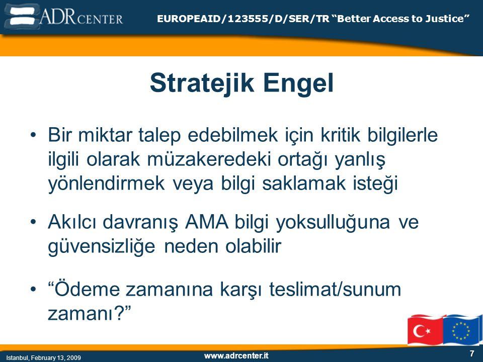 www.adrcenter.it Istanbul, February 13, 2009 EUROPEAID/123555/D/SER/TR Better Access to Justice 7 Stratejik Engel Bir miktar talep edebilmek için kritik bilgilerle ilgili olarak müzakeredeki ortağı yanlış yönlendirmek veya bilgi saklamak isteği Akılcı davranış AMA bilgi yoksulluğuna ve güvensizliğe neden olabilir Ödeme zamanına karşı teslimat/sunum zamanı?