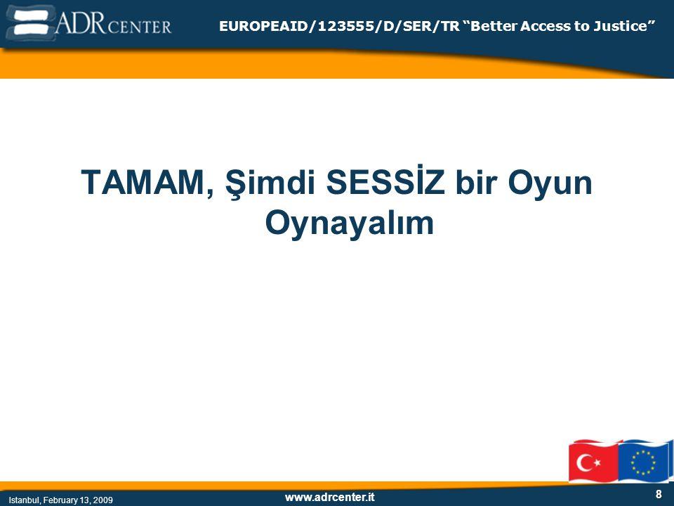 www.adrcenter.it Istanbul, February 13, 2009 EUROPEAID/123555/D/SER/TR Better Access to Justice 8 TAMAM, Şimdi SESSİZ bir Oyun Oynayalım