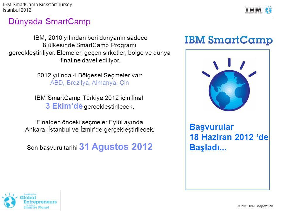 © 2012 IBM Corporation Başvurular 18 Haziran 2012 'de Başladı... IBM, 2010 yılından beri dünyanın sadece 8 ülkesinde SmartCamp Programı gerçekleştiril