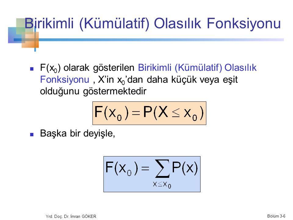Beklenen Değer Bir Kesikli dağılımın Beklenen Değeri (veya ortalama) (Tartılı Ortalama) Örnek: 2 yazı tura atma, x = tura sayısı, x'in beklenen değerini hesaplayınız: E(x) = (0×0,25) +(1×0,50)+(2×0,25) = 1,0 x P(x) 0 0,25 1 0,50 2 0,25 Yrd.