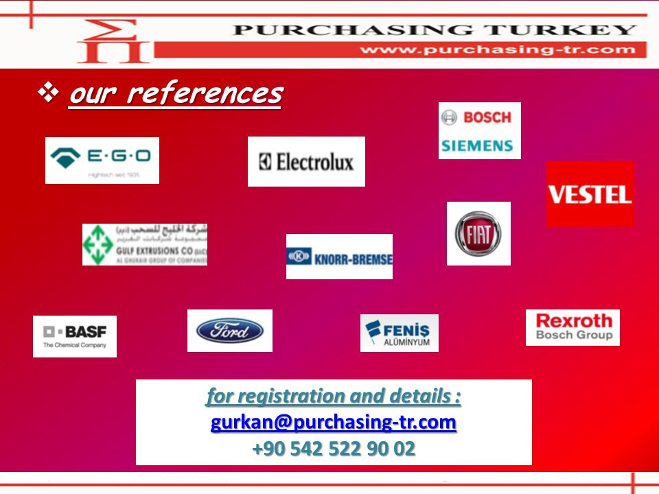  our references for registration and details : gurkan@purchasing-tr.com +90 542 522 90 02