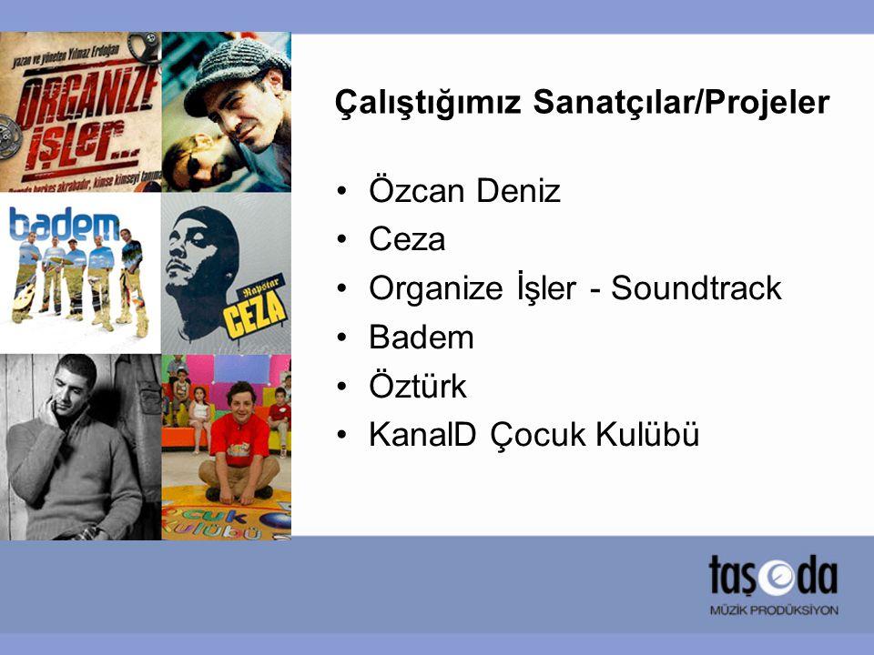 Çalıştığımız Sanatçılar/Projeler Özcan Deniz Ceza Organize İşler - Soundtrack Badem Öztürk KanalD Çocuk Kulübü