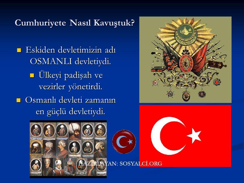 Cumhuriyete Nasıl Kavuştuk.Eskiden devletimizin adı OSMANLI devletiydi.