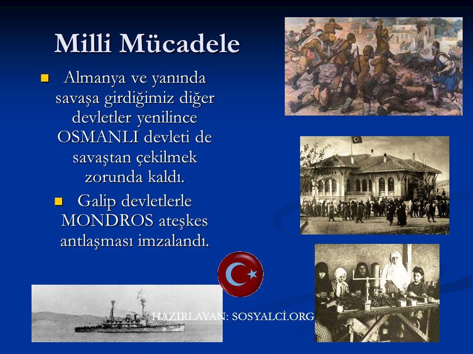 Milli Mücadele Almanya ve yanında savaşa girdiğimiz diğer devletler yenilince OSMANLI devleti de savaştan çekilmek zorunda kaldı.