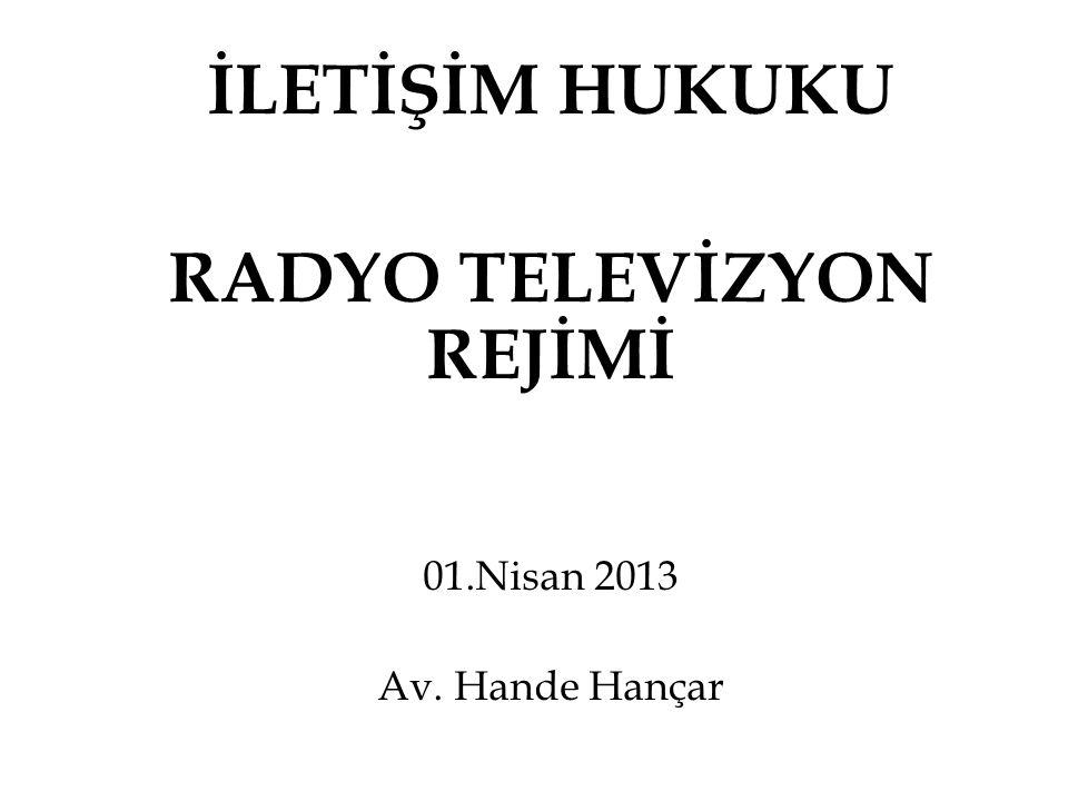 Radyo Televizyon Rejimi - Hukuki Metinler: - 6112 sayılı Radyo ve Televizyonların Kuruluş Yayın Hizmetleri Hakkında Kanun - Avrupa Sınır Ötesi Televizyon Konvansiyonu - İlgili Yönetmelikler: -Yayın Hizmeti Usul ve Esasları Hakkında Yönetmelik -Radyo ve Televizyon Üst Kurulu Uydu Yayın Yönetmeliği -Radyo ve Televizyon Üst Kurulu Kablolu Yayın Yönetmeliği - Radyo ve Televizyon Üst Kurulu (RTÜK)