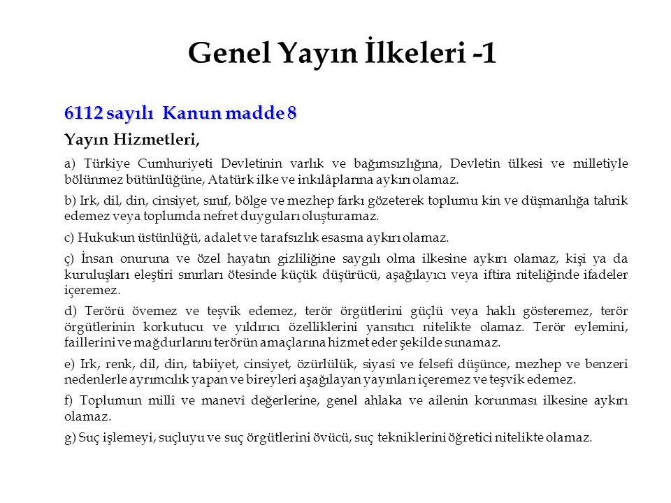 Genel Yayın İlkeleri -1 6112 sayılı Kanun madde 8 Yayın Hizmetleri, a) Türkiye Cumhuriyeti Devletinin varlık ve bağımsızlığına, Devletin ülkesi ve mil