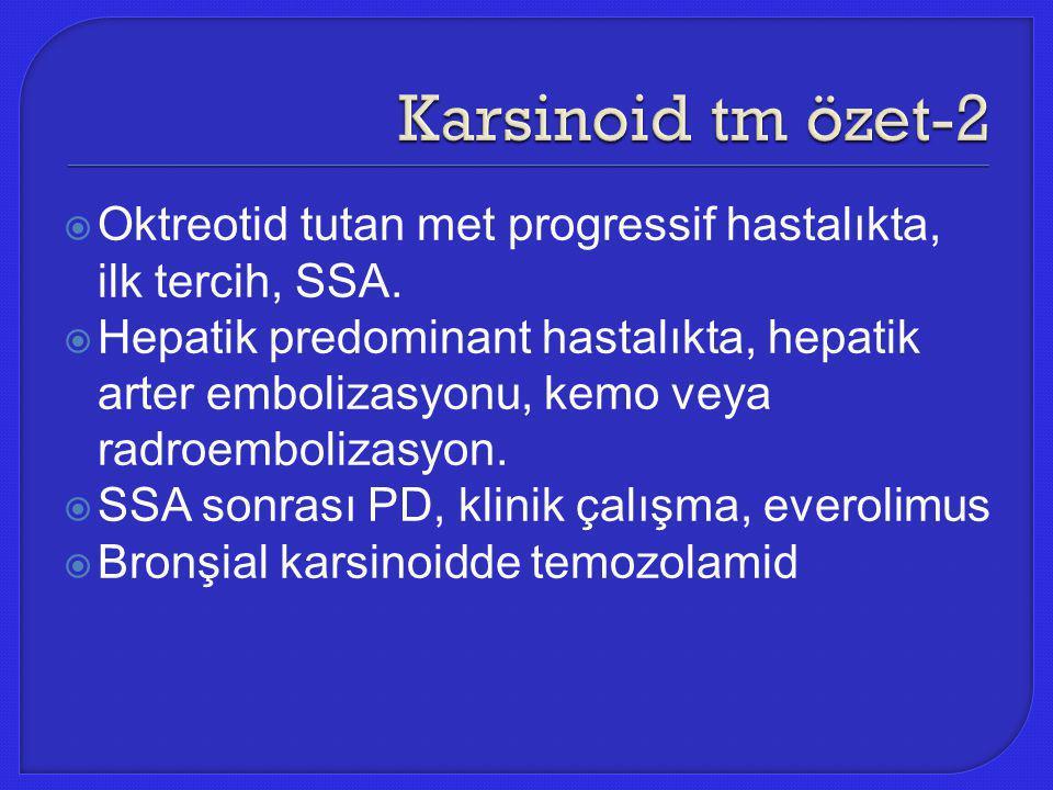  Oktreotid tutan met progressif hastalıkta, ilk tercih, SSA.  Hepatik predominant hastalıkta, hepatik arter embolizasyonu, kemo veya radroembolizasy