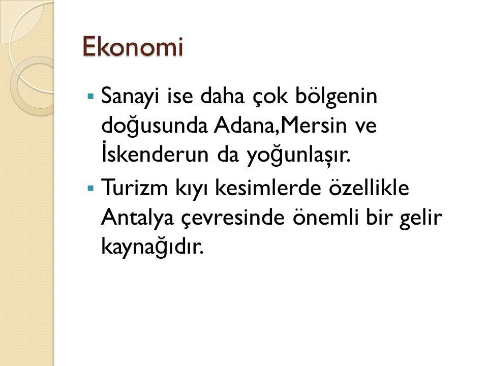 Ekonomi  Sanayi ise daha çok bölgenin do ğ usunda Adana,Mersin ve İ skenderun da yo ğ unlaşır.  Turizm kıyı kesimlerde özellikle Antalya çevresinde