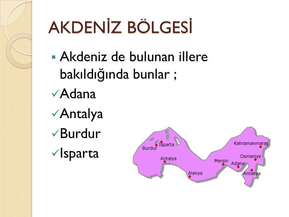 AKDEN İ Z BÖLGES İ  Akdeniz de bulunan illere bakıldı ğ ında bunlar ; Adana Antalya Burdur Isparta