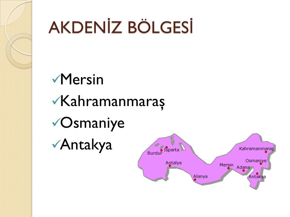 AKDEN İ Z BÖLGES İ Mersin Kahramanmaraş Osmaniye Antakya