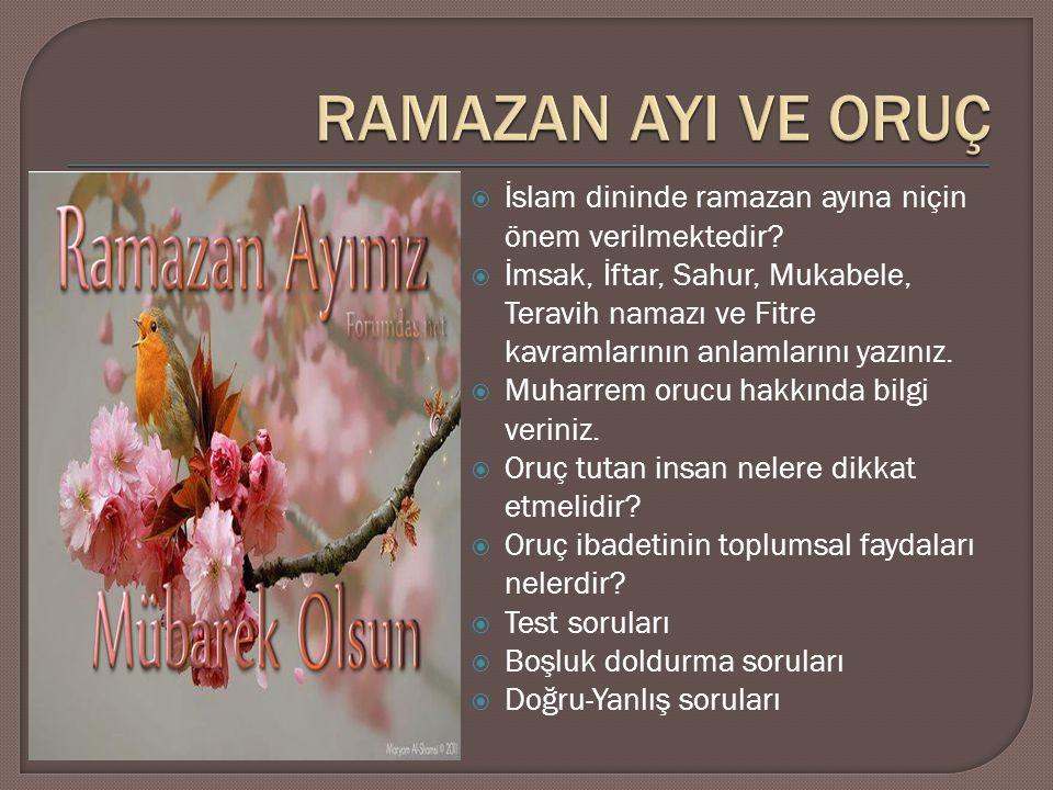  İslam dininde ramazan ayına niçin önem verilmektedir?  İmsak, İftar, Sahur, Mukabele, Teravih namazı ve Fitre kavramlarının anlamlarını yazınız. 