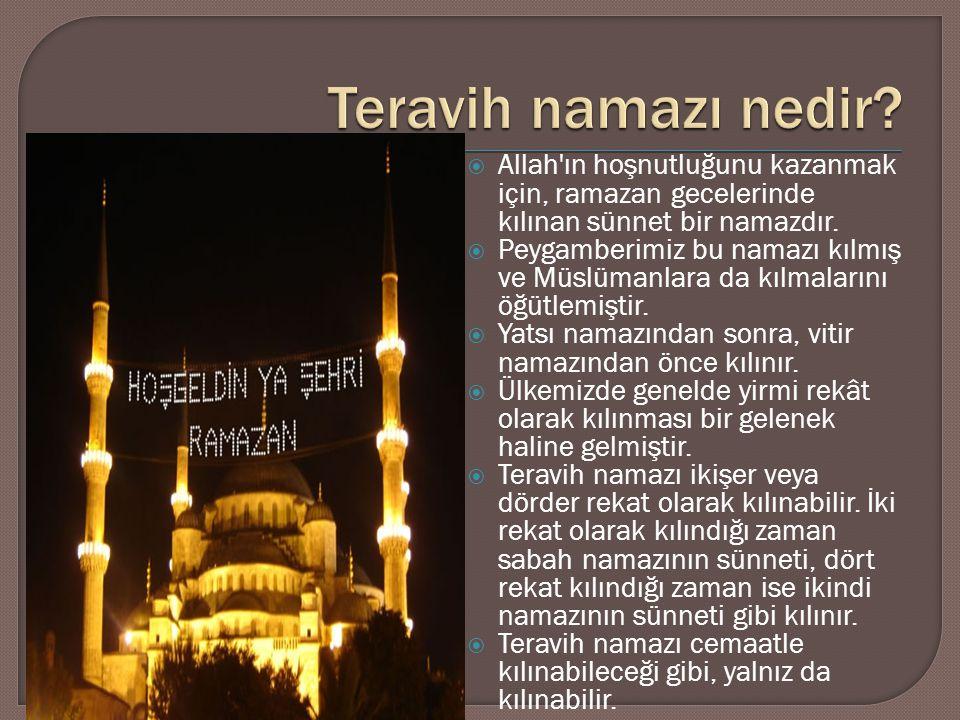  Allah'ın hoşnutluğunu kazanmak için, ramazan gecelerinde kılınan sünnet bir namazdır.  Peygamberimiz bu namazı kılmış ve Müslümanlara da kılmaların