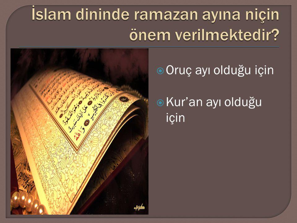  Oruç ayı olduğu için  Kur'an ayı olduğu için