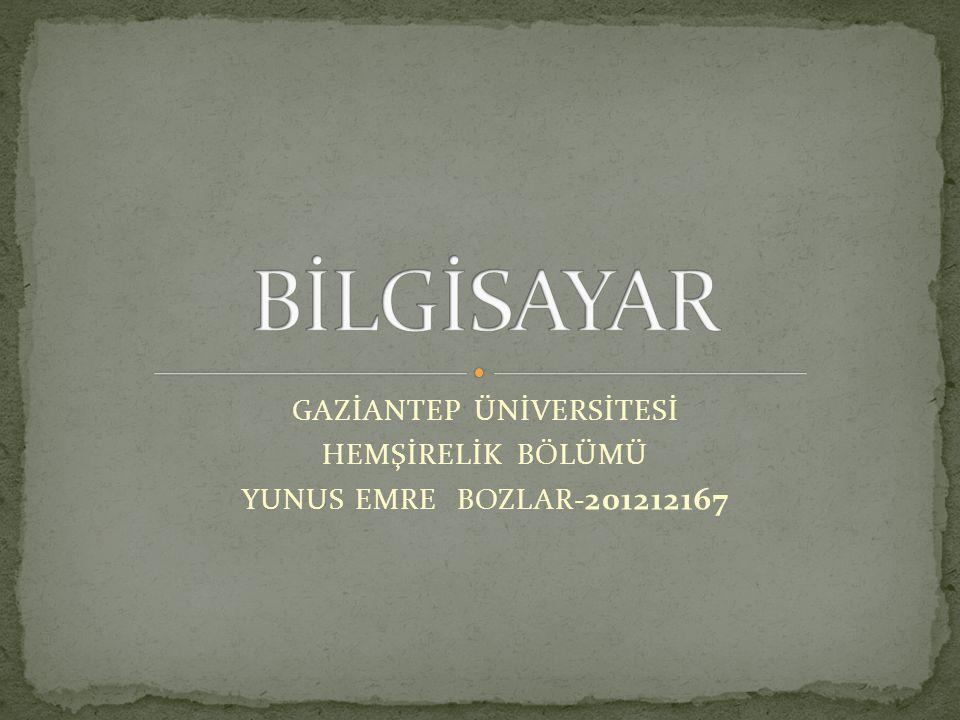 GAZİANTEP ÜNİVERSİTESİ HEMŞİRELİK BÖLÜMÜ YUNUS EMRE BOZLAR- 201212167
