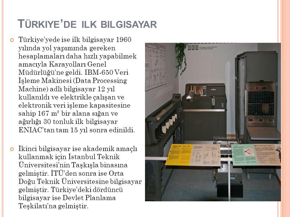 T ÜRKIYE ' DE ILK BILGISAYAR Türkiye'yede ise ilk bilgisayar 1960 yılında yol yapımında gereken hesaplamaları daha hızlı yapabilmek amacıyla Karayolla