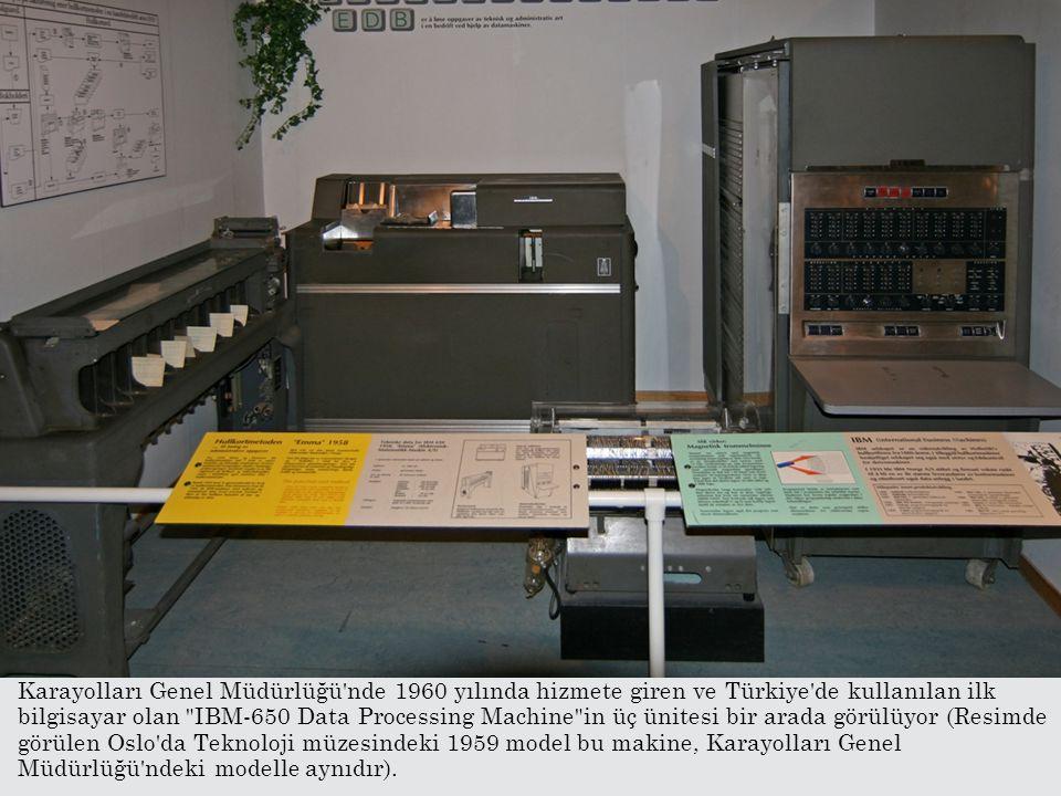 Karayolları Genel Müdürlüğü'nde 1960 yılında hizmete giren ve Türkiye'de kullanılan ilk bilgisayar olan