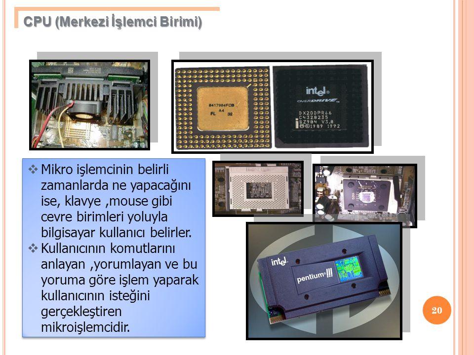 20  Mikro işlemcinin belirli zamanlarda ne yapacağını ise, klavye,mouse gibi cevre birimleri yoluyla bilgisayar kullanıcı belirler.  Kullanıcının ko