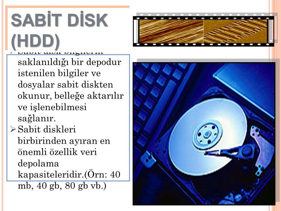 24  Sabit disk bilgilerin saklanıldığı bir depodur istenilen bilgiler ve dosyalar sabit diskten okunur, belleğe aktarılır ve işlenebilmesi sağlanır.