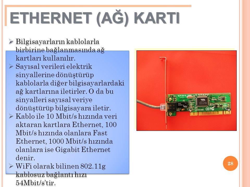 28  Bilgisayarların kablolarla birbirine bağlanmasında ağ kartları kullanılır.  Sayısal verileri elektrik sinyallerine dönüştürüp kablolarla diğer b