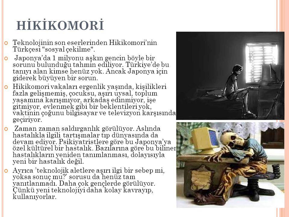 HİKİKOMORİ Teknolojinin son eserlerinden Hikikomori'nin Türkçesi