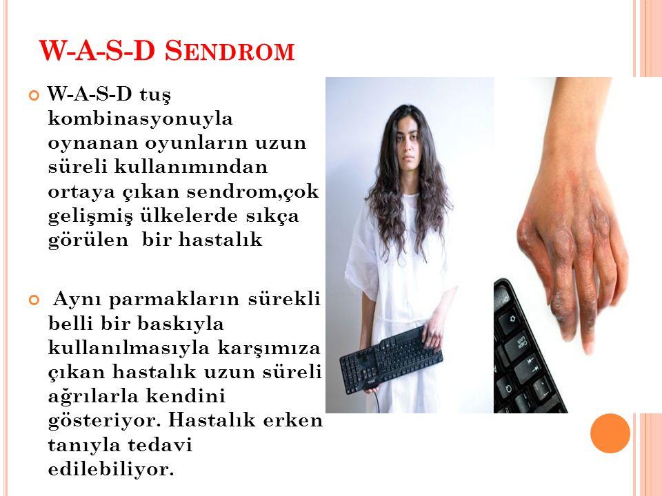 W-A-S-D S ENDROM W-A-S-D tuş kombinasyonuyla oynanan oyunların uzun süreli kullanımından ortaya çıkan sendrom,çok gelişmiş ülkelerde sıkça görülen bir