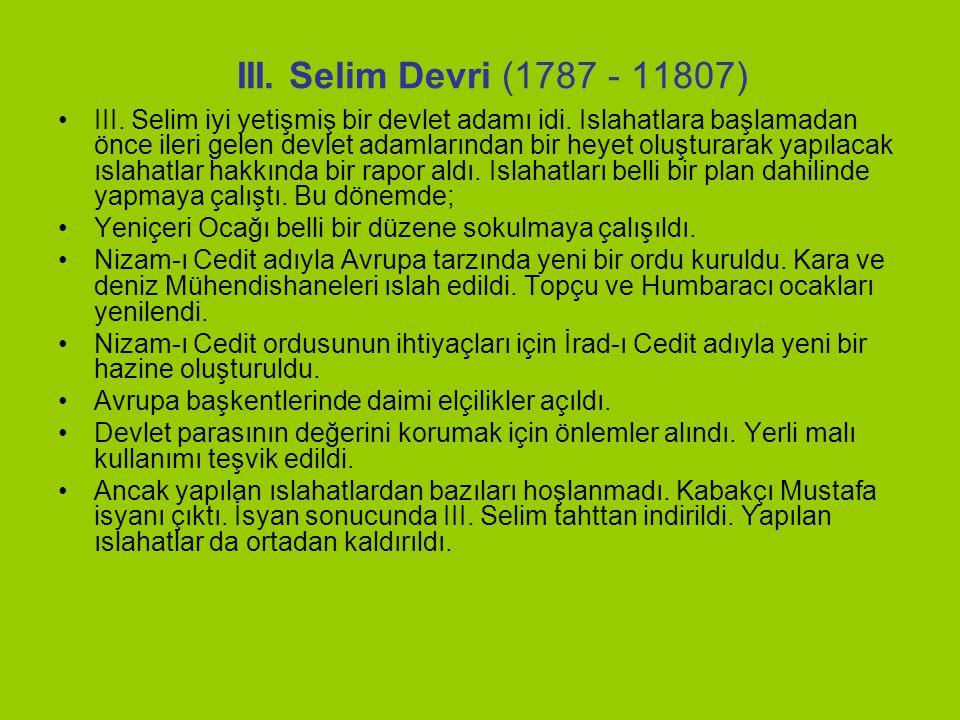 III.Selim Devri (1787 - 11807) III. Selim iyi yetişmiş bir devlet adamı idi.