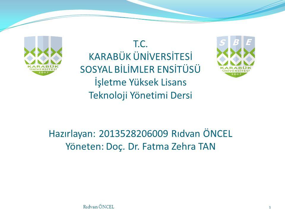 T.C. KARABÜK ÜNİVERSİTESİ SOSYAL BİLİMLER ENSİTÜSÜ İşletme Yüksek Lisans Teknoloji Yönetimi Dersi Hazırlayan: 2013528206009 Rıdvan ÖNCEL Yöneten: Doç.