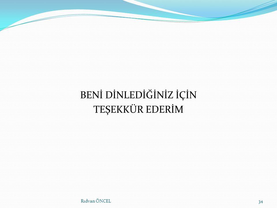 BENİ DİNLEDİĞİNİZ İÇİN TEŞEKKÜR EDERİM Rıdvan ÖNCEL34