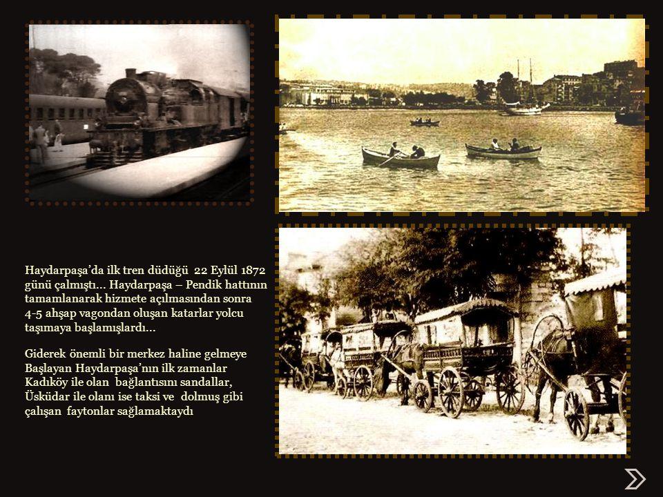 Anadolu-Bağdat Demiryolları nın yapımına karar verildiği zaman, başlangıç noktası alarak Haydarpaşa seçildi ve Haydarpaşa Çayırı nın şiirsel sessizliği, 24 Ağustos 1871 günü başlayan çalışmalarla bozuldu.