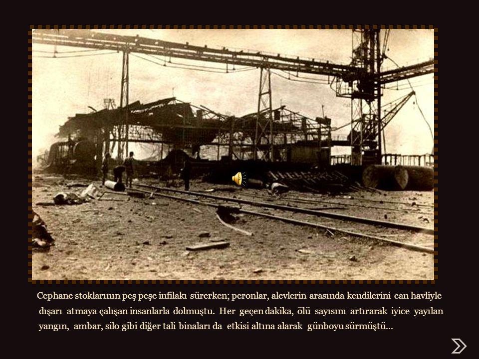 Cephane stoklarının peş peşe infilakı sürerken; peronlar, alevlerin arasında kendilerini can havliyle dışarı atmaya çalışan insanlarla dolmuştu.