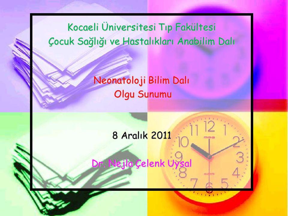 Kocaeli Üniversitesi Tıp Fakültesi Çocuk Sağlığı ve Hastalıkları Anabilim Dalı Neonatoloji Bilim Dalı Olgu Sunumu Olgu Sunumu 8 Aralık 2011 Dr. Nejla