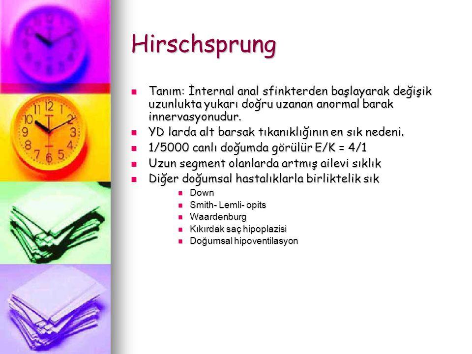 Hirschsprung Tanım: İnternal anal sfinkterden başlayarak değişik uzunlukta yukarı doğru uzanan anormal barak innervasyonudur. Tanım: İnternal anal sfi