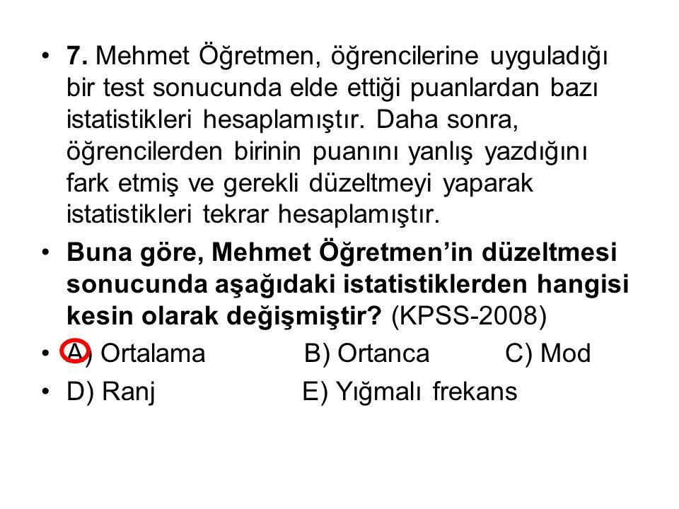 7. Mehmet Öğretmen, öğrencilerine uyguladığı bir test sonucunda elde ettiği puanlardan bazı istatistikleri hesaplamıştır. Daha sonra, öğrencilerden bi