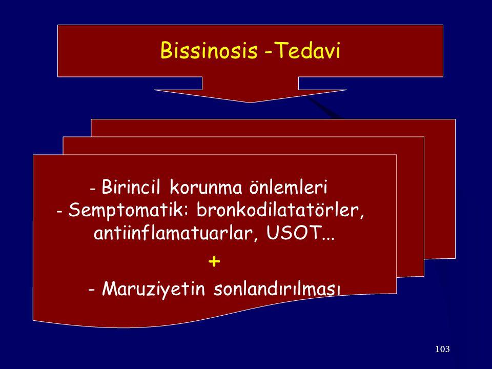 103 Bissinosis -Tedavi - Birincil korunma önlemleri - Semptomatik: bronkodilatatörler, antiinflamatuarlar, USOT...