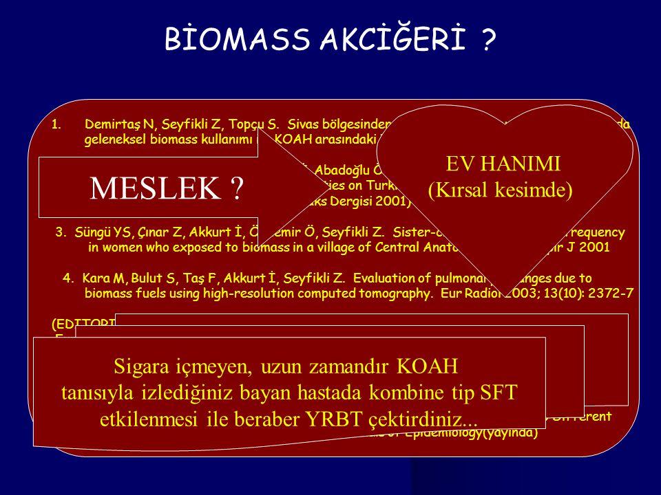 BİOMASS AKCİĞERİ ? 1.Demirtaş N, Seyfikli Z, Topçu S. Sivas bölgesinden hastanemize başvuran kadın hastalarda geleneksel biomass kullanımı ile KOAH ar